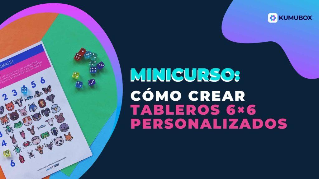 Minicurso: Cómo crear tableros 6x6 personalizados